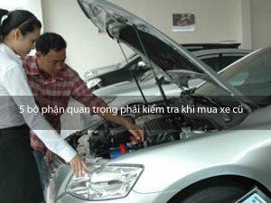 5 bộ phận quan trọng phải kiểm tra khi mua xe cũ