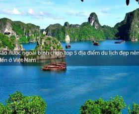 Báo nước ngoài bình chọn top 5 địa điểm du lịch đẹp nên đến ở Việt Nam
