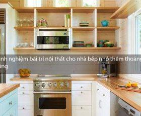 Kinh nghiệm bài trí nội thất cho nhà bếp nhỏ thêm thoáng rộng