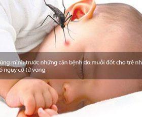 Rùng mình trước những căn bệnh do muỗi đốt cho trẻ nhỏ có nguy cơ tử vong