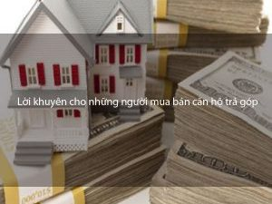 Lời khuyên cho những người mua bán căn hộ trả góp để tránh vỡ nợ